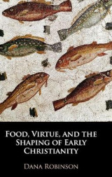 Omslag - Food, Virtue, and the Shaping of Early Christianity