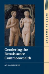 Gendering the Renaissance Commonwealth av Anna Becker (Innbundet)