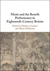 Music and the Benefit Performance in Eighteenth-Century Britain (Innbundet)