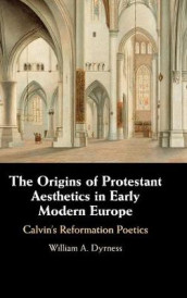 The Origins of Protestant Aesthetics in Early Modern Europe av William A. Dyrness (Innbundet)