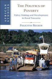 African Studies: The Politics of Poverty: Policy-Making and Development in Rural Tanzania Series Number 143 av Felicitas Becker (Innbundet)