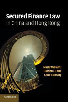 Secured Finance Law in China and Hong Kong av Mark Williams, Haitian Lu og Chin Aun Ong (Heftet)