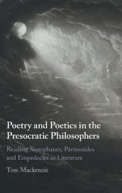 Poetry and Poetics in the Presocratic Philosophers av Tom Mackenzie (Innbundet)