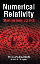 Numerical Relativity: Starting from Scratch av Thomas W. Baumgarte og Stuart L. Shapiro (Innbundet)