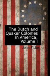 The Dutch and Quaker Colonies in America, Volume I av John Fiske (Innbundet)