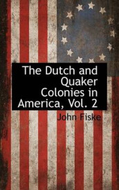 The Dutch and Quaker Colonies in America, Vol. 2 av John Fiske (Innbundet)
