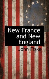New France and New England av John Fiske (Innbundet)