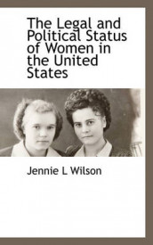 The Legal and Political Status of Women in the United States av Jennie L Wilson (Heftet)