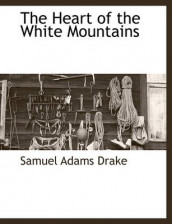 The Heart of the White Mountains av Samuel Adams Drake (Heftet)
