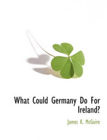 What Could Germany Do for Ireland? av James K McGuire (Heftet)
