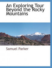 An Exploring Tour Beyond the Rocky Mountains av Samuel Parker (Heftet)