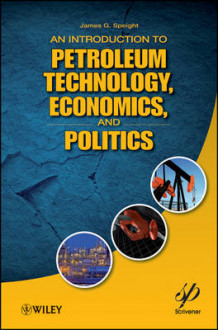 An Introduction to Petroleum Technology, Economics, and Politics av James G. Speight (Innbundet)