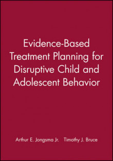Evidence-Based Treatment Planning for Disruptive Child and Adolescent Behavior av Arthur E. Jongsma og Timothy J. Bruce (Ukjent)