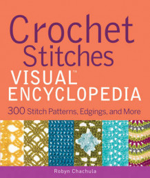 Crochet Stitches Visual Encyclopedia av Robyn Chachula (Innbundet)