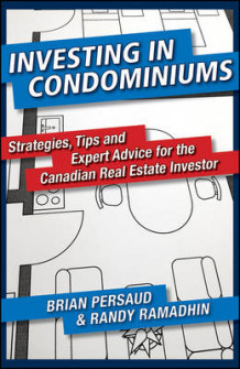 Investing in Condominiums: Strategies, Tips and Expert Advice for the Canad av Brian Persaud og Randy Ramahdin (Heftet)