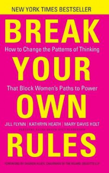 Break Your Own Rules av Jill Flynn, Kathryn Heath og Mary Davis Holt (Innbundet)