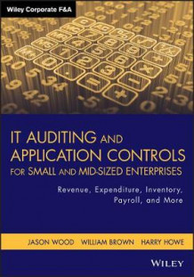 IT Auditing and Application Controls for Small and Mid-sized Enterprises av Jason Wood, William C. Brown og Harry Howe (Innbundet)