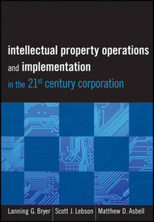 Intellectual Property Operations and Implementation in the 21st Century Corporation av Lanning G. Bryer, Scott J. Lebson og Matthew D. Asbell (Innbundet)