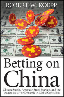 Betting on China av Robert W. Koepp (Innbundet)
