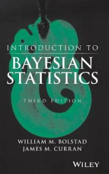 Introduction to Bayesian Statistics av William M. Bolstad og James Michael Curran (Innbundet)