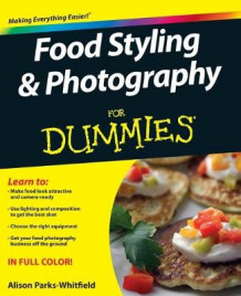 Food Styling & Photography For Dummies av Alison Parks-Whitfield (Heftet)
