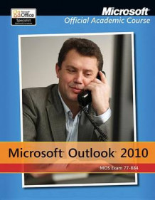 Exam 77-884 Microsoft Outlook 2010 av Microsoft Official Academic Course (Heftet)