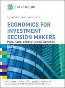 Economics for Investment Decision Makers av Christopher D. Piros og Jerald E. Pinto (Innbundet)