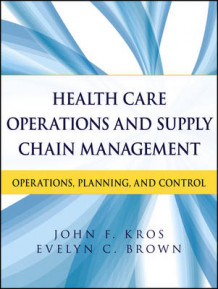 Health Care Operations and Supply Chain Management av John F. Kros og Evelyn Brown (Heftet)