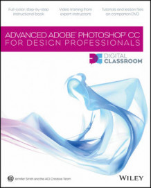 Advanced Photoshop CC for Design Professionals Digital Classroom av Jennifer Smith og AGI Creative Team (Heftet)