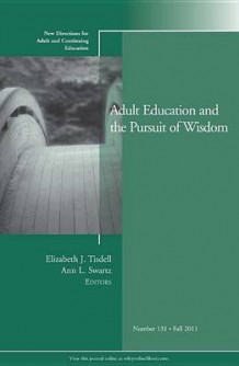 Adult Education and the Pursuit of Wisdom Fall 2011 av Adult and Continuing Education (ACE) (Heftet)