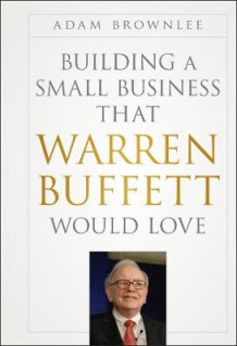 Building a Small Business that Warren Buffett Would Love av Adam Brownlee (Innbundet)