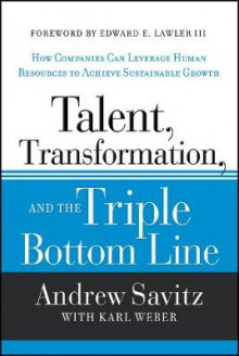 Talent, Transformation and the Triple Bottom Line av Andrew W. Savitz og Karl Weber (Innbundet)