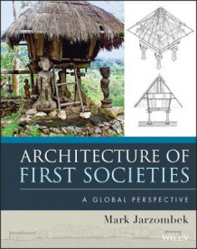 Architecture of First Societies av Mark M. Jarzombek (Innbundet)