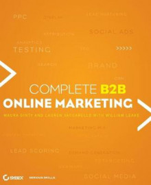Complete B2B Online Marketing av William Leake, Lauren Vaccarello og Maura Ginty (Heftet)