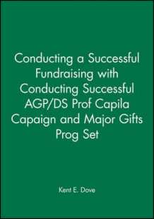 Conducting a Successful Fundraising: WITH Conducting Successful AGP/DS Prof Capila Campaign, 2r.ed av Kent E. Dove (Innbundet)