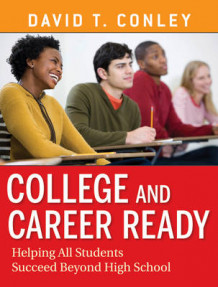 College and Career Ready av David T. Conley (Heftet)