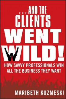 ...And the Clients Went Wild! av Maribeth Kuzmeski (Heftet)