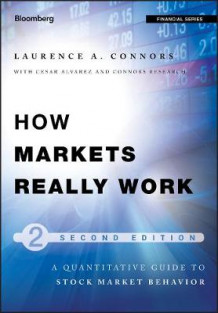 How Markets Really Work av Larry Connors, Cesar Alvarez og Connors Research (Innbundet)