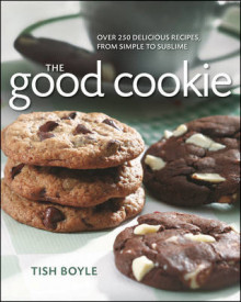 The Good Cookie: Over 250 Delicious Recipes from Simple to Sublime av Tish Boyle (Heftet)
