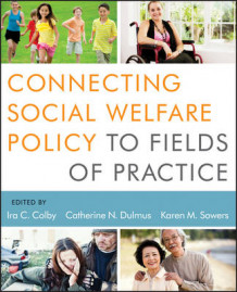 Connecting Social Welfare Policy to Fields of Practice av Ira C. Colby, Catherine N. Dulmus og Karen Sowers (Heftet)