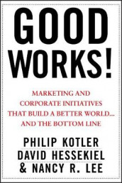 Good Works! av David Hessekiel, Philip Kotler og Nancy Lee (Innbundet)