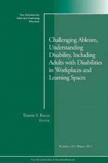 Challenging Ableism, Understanding Disability, Including Adults with Disabilities in Workplaces and Learning Spaces Winter 2011 (Heftet)