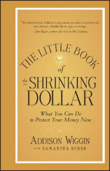 The Little Book of the Shrinking Dollar av Addison Wiggin (Innbundet)