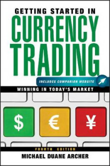 Getting Started in Currency Trading, Fourth Edition + Companion Website av Michael D. Archer (Heftet)