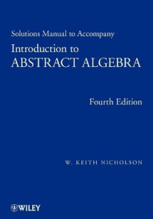 Solutions Manual to Accompany Introduction to Abstract Algebra, Fourth Edition av W. Keith Nicholson (Heftet)