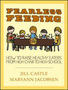 Fearless Feeding: How to Raise Healthy Eaters from High Chair to High School av Jill Castle og Maryann Jacobsen (Heftet)