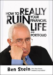 How to Really Ruin Your Financial Life and Portfolio av Ben Stein (Innbundet)