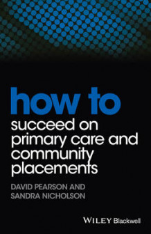How to Succeed on Primary Care and Community Placements av David Pearson og Sandra Nicholson (Heftet)