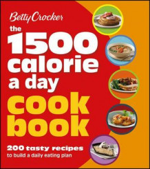 Betty Crocker the 1500 Calorie a Day Cookbook av Betty Crocker Editors (Heftet)