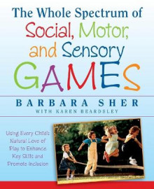 The Whole Spectrum of Social, Motor and Sensory Games av Barbara Sher (Heftet)